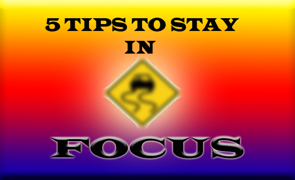 five tips to stay in focus